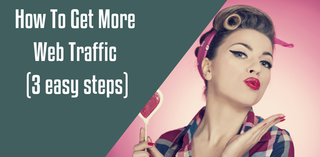 How To Get More Web Traffic (3 easy steps)