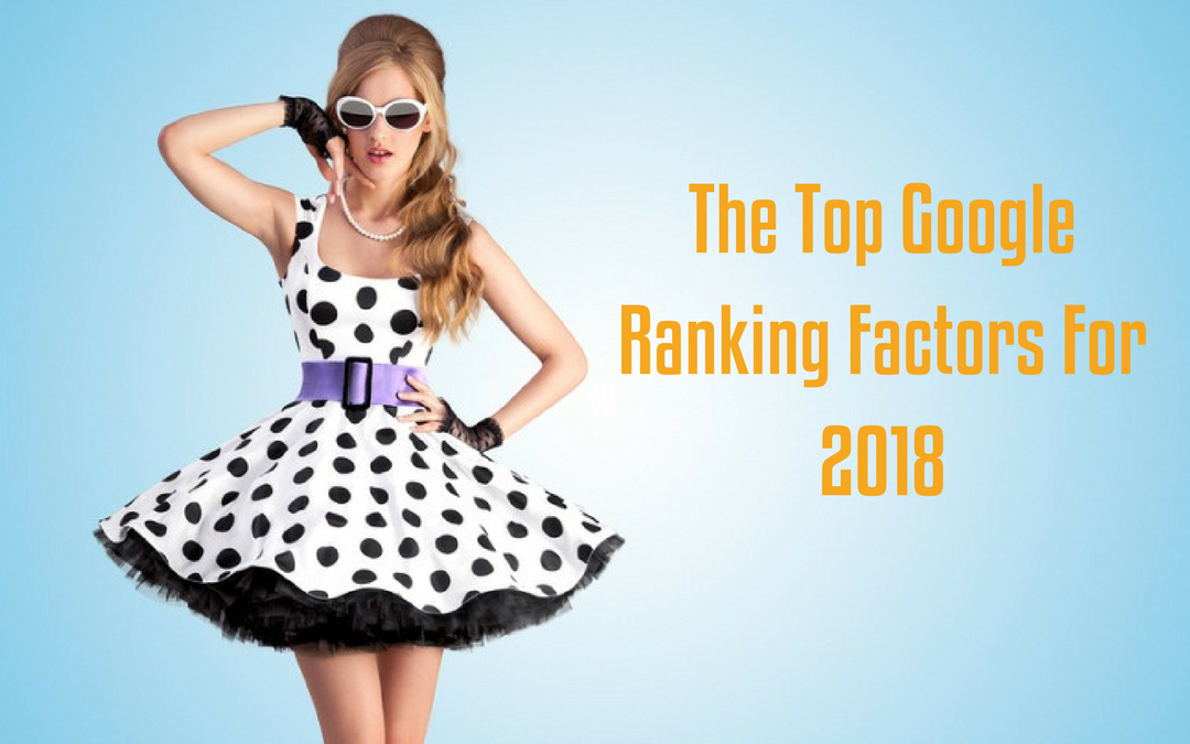 The Top Google Ranking Factors For 2018