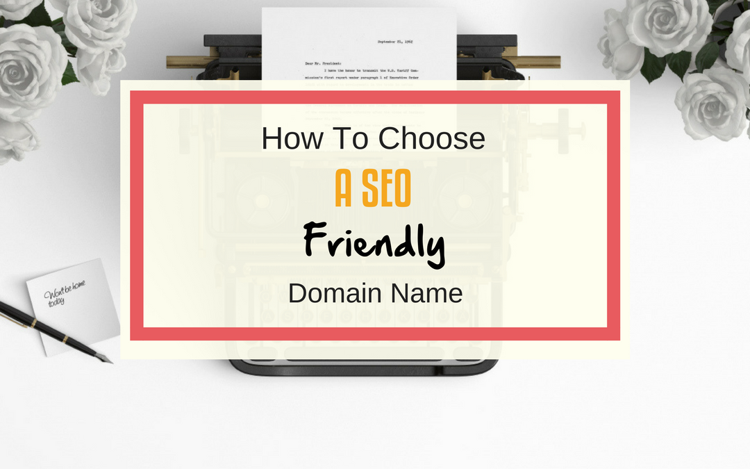 How To Choose A SEO Friendly Domain?